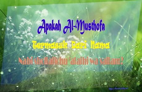 Apakah Al-Musthofa Termasuk Dari Nama Nabi?