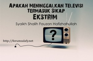 Apakah Meninggalkan TV Termasuk Sikap Ekstrim
