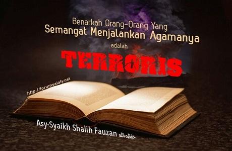 Benarkan Orang-orang yang semangat menjalankan agamanya adalah teroris