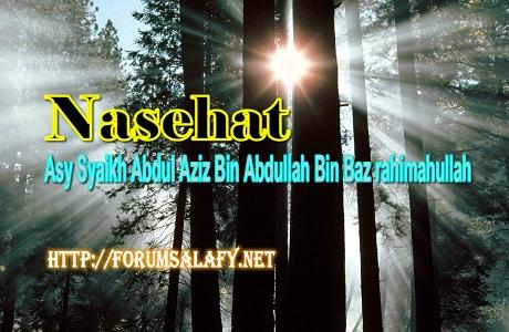 Nasehat Syaikh bin Baz Rahimahullah1