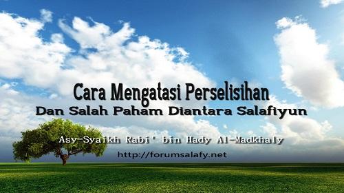 Cara Mengatasi Perselisihan Dan Salah Paham Diantara Salafiyun