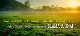 """Asy Syaikh Ibnu Utsaimin rahimahullah Berkata: """"Asy Syaikh Rabi' Termasuk ULAMA SUNNAH"""""""