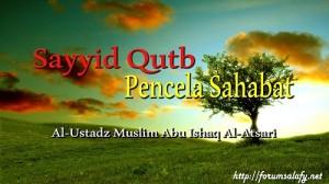 Sayyid Qutb Pencela Sahabat