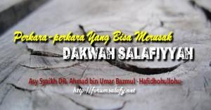 Silsilah Perkara-perkara Yang Bisa Merusak Dakwah Salafiyyah