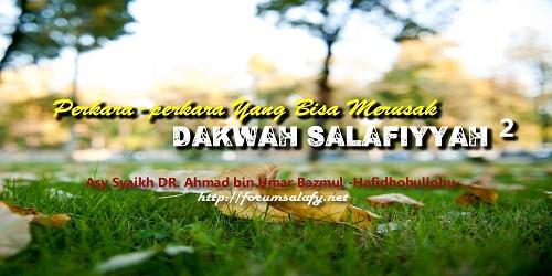 Silsilah Perkara-perkara Yang Bisa Merusak Dakwah Salafiyyah – bagian 2