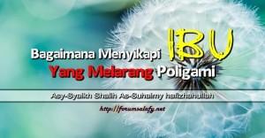 Bagaimana Menyikapi Ibu Yang Melarang Poligami