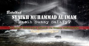 Betulkah Syaikh Muhammad Al Imam Masih Sunny Salafy.