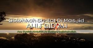 Bolehkah Shalat Di Masjid Ahli Bid'ah