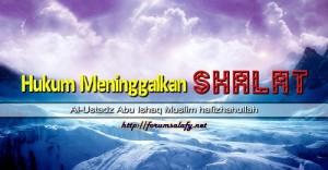 Hukum Meninggalkan Shalat1