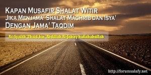 Kapan Musafir Shalat Witir Jika Menjama' Shalat Maghrib dan Isya' Dengan Jama' Taqdim