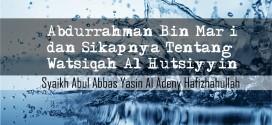 Abdurrahman bin Mar'i dan Sikapnya Tentang Watsiqah Al-Hutsiyyin
